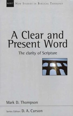 A Clear and Present Word: The Clarity of Scripture  (New Studies in Biblical Theology)  -     By: Mark D. Thompson