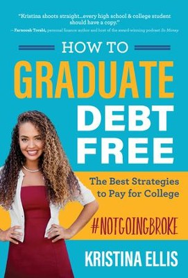 How to Graduate Debt-Free: The Best Strategies to Pay for College #NotGoingBroke - eBook  -     By: Kristina Ellis