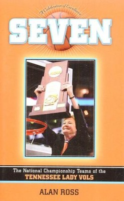 Seven: The National Championship of the Tennessee Lady Vols  -     By: Alan Ross