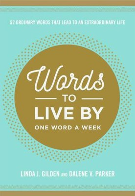 Words to Live By: 52 Words that Lead to an Extraordinary Life - eBook  -     By: Linda Gilden, Darlene V. Parker