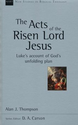 The Acts of the Risen Lord Jesus: Luke's Account of God's Unfolding Plan (New Studies in Biblical Theology)  -     By: Alan J. Thompson
