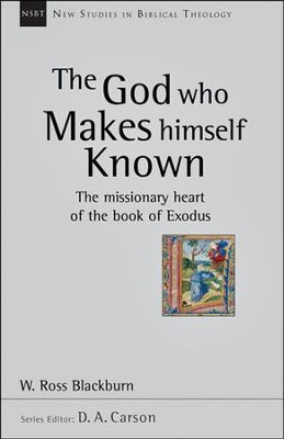 The God Who Makes Himself Known: The Missionary Heart of the Book of Exodus (New Studies in Biblical Theology)  -     By: W. Ross Blackburn