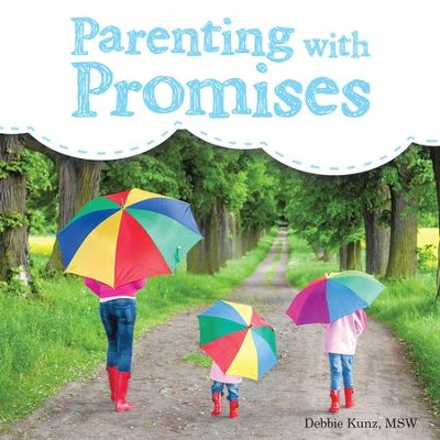 Parenting with Promises - eBook  -     By: Debbie Kunz MSW