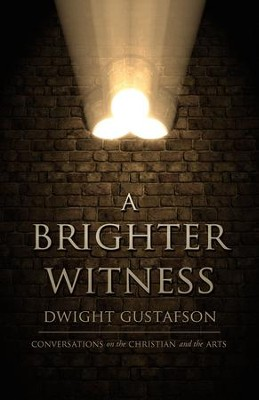 A Brighter Witness: Conversations on the Christian and the Arts - eBook  -     By: Dwight Gustafson