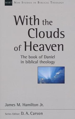 With the Clouds of Heaven: The Book of Daniel in Biblical Theology  -     Edited By: D.A. Carson     By: James M. Hamilton Jr.