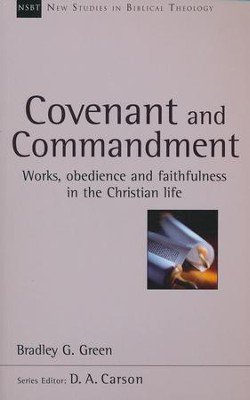 Covenant and Commandment: Works, Obedience and Faithfulness in the Christian Life (New Studies in Biblical Theology)  -     By: Bradley G. Green