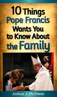 10 Things Pope Francis Wants You to Know About the Family  -     By: Joshua McElwee