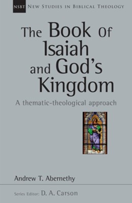 The Book of Isaiah and God's Kingdom: A Thematic-Theological Approach  -     By: Andrew Abernethy