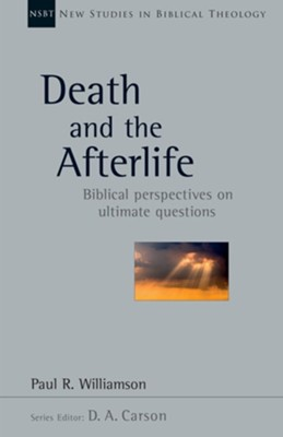 Death and the Afterlife: Biblical Perspectives on Ultimate Questions  -     By: Paul Williamson