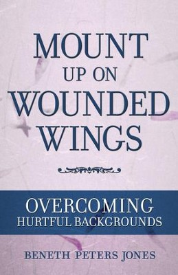 Mount Up on Wounded Wings - eBook  -     By: Beneth Peters Jones