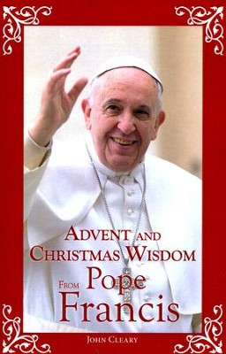 Advent and Christmas Wisdom with Pope Francis  -     By: John Cleary