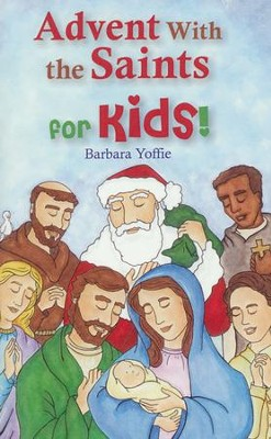 Advent With the Saints-for Kids!  -     By: Barbara Yoffie