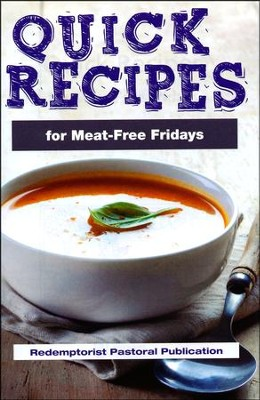 Quick Recipes for Meat Free Fridays  -     By: Redemptorist Pastoral Publication