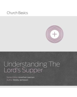Understanding The Lord's Supper - eBook  -     By: Bobby Jamieson