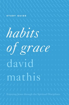 Habits of Grace: Enjoying Jesus through the Spiritual Disciplines Study Guide - eBook  -