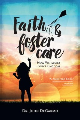Faith & Foster Care: How We Impact God's Kingdom - eBook  -     By: Dr. John DeGarmo
