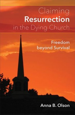 Claiming Resurrection in the Dying Church: Freedom Beyond Survival - eBook  -     By: Ana Olson