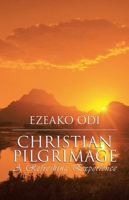 Christian Pilgrimage: A Refreshing Experience - eBook  -     By: Ezeako Odi