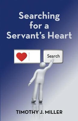Searching for a Servant's Heart - eBook  -     By: Timothy J. Miller