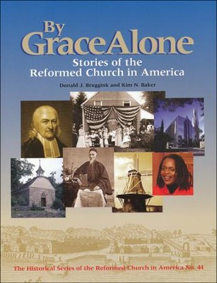 By Grace Alone: Stories of the Reformed Church in  America  -     By: Donald J. Bruggink, Kim N. Baker