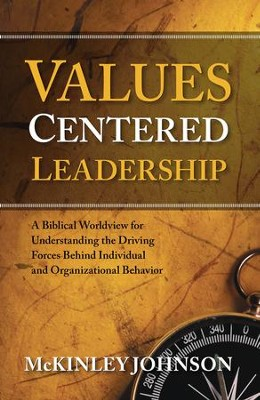 Values-Centered Leadership: A Biblical Worldview for Understanding the Driving Forces Behind Individual and Organizational Behavior - eBook  -     By: McKinley Johnson