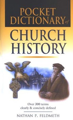 Pocket Dictionary of Church History  -     By: Nathan P. Feldmeth