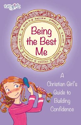 Being the Best Me: A Christian Girl's Guide to Building Confidence - eBook  -     By: Nancy Rue, Kristi Holl, Lois Walfrid Johnson