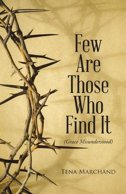 Few Are Those Who Find It: Grace Misunderstood - eBook  -     By: Tena Marchand