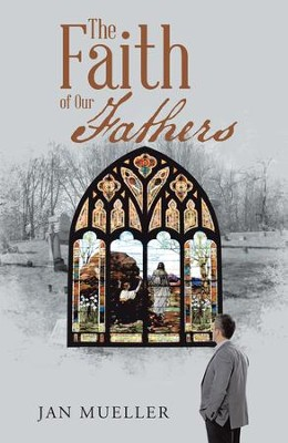 The Faith of Our Fathers - eBook  -     By: Jan Mueller