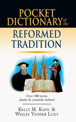 Pocket Dictionary of the Reformed Tradition  -     By: Kelly M. Kapic, Wesley Vander Lugt