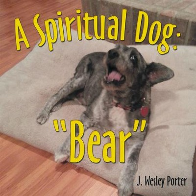 A Spiritual Dog: Bear - eBook  -     By: J. Wesley Porter
