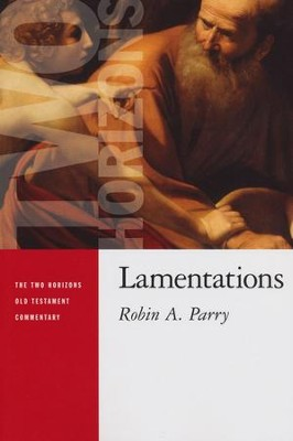 Lamentations: Two Horizons Old Testament Commentary [THOTC]  -     By: Robin Parry