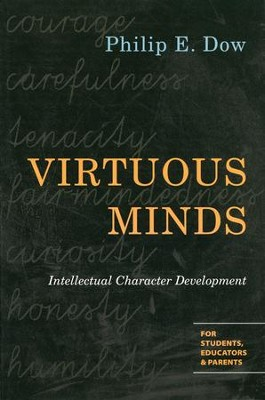 Virtuous Minds: Intellectual Character Development, For Students, Educators and Parents  -     By: Philip E. Dow
