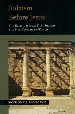 Judaism Before Jesus: The Events & Ideas That Shaped the New Testament World  -     By: Anthony Tomasino