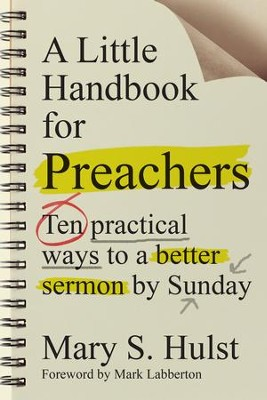 A Little Handbook for Preachers: Ten Practical Ways to a Better Sermon by Sunday - eBook  -     By: Mary S. Hulst