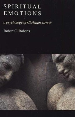 Spiritual Emotions: Reflections on Some Christian Virtues  -     By: Robert C. Roberts