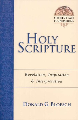 Holy Scripture: Revelation, Inspiration & Interpretation  -     By: Donald G. Bloesch