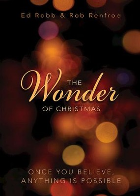 The Wonder of Christmas [Large Print]: Once You Believe, Anything Is Possible - eBook  -     By: Ed Robb, Rob Renfroe