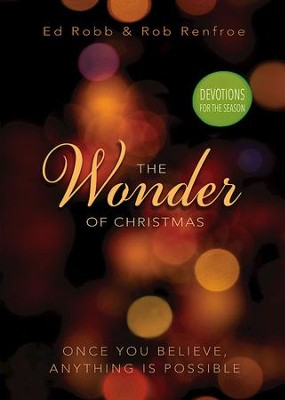The Wonder of Christmas Devotions for the Season: Once You Believe, Anything Is Possible - eBook  -     By: Ed Robb, Rob Renfroe