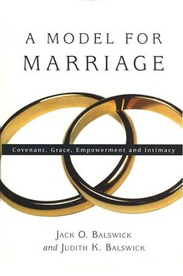 A Model for Marriage: Covenant, Grace, Empowerment and Intimacy  -     By: Jack O. Balswick, Judith K. Balswick