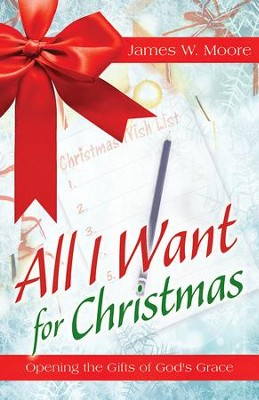 All I Want For Christmas [Large Print]: Opening the Gifts of God's Grace - eBook  -     By: James W. Moore