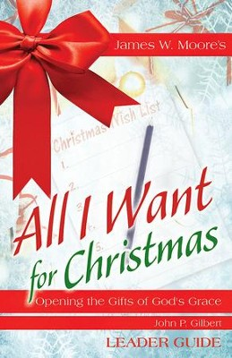All I Want For Christmas Leader Guide: Opening the Gifts of God's Grace - eBook  -     By: James W. Moore