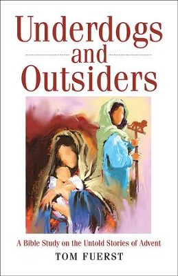 Underdogs and Outsiders [Large Print]: A Bible Study on the Untold Stories of Advent - eBook  -     By: Tom Fuerst