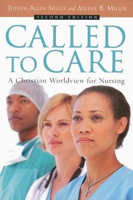 Called to Care: A Christian Worldview for Nursing  -     By: Judith Allen Shelly, Arlene B. Miller