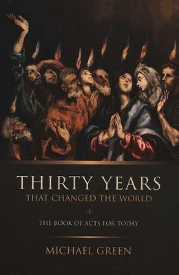 Thirty Years That Changed the World: A Guide to the Book of Acts  -     By: Michael Green