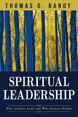 Spiritual Leadership: Why Leaders Lead and Who Seekers Follow - eBook  -     By: Thomas G. Bandy