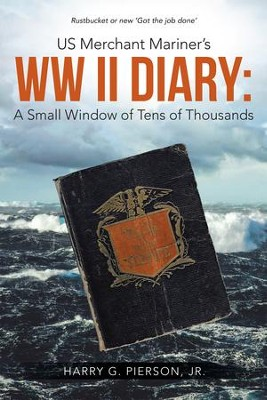 US Merchant Mariner's WW II Diary: a Small Window of Tens of Thousands - eBook  -     By: Harry G. Pierson Jr.