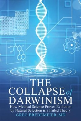 The Collapse of Darwinism: How Medical Science Proves Evolution by Natural Selection Is a Failed Theory - eBook  -     By: Greg Bredemeier M.D.