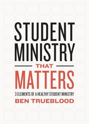 Student Ministry that Matters: 3 Elements of a Healthy Student Ministry - eBook  -     By: Ben Trueblood