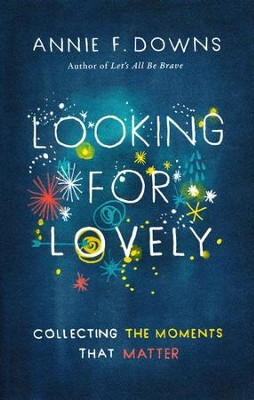 Looking for Lovely: Collecting Moments that Matter - eBook  -     By: Annie Downs